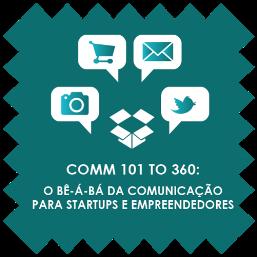WORKSHOP: Comm 101 to 360: O Bê-á-Bá da Comunicação para Startups e Empreendedores
