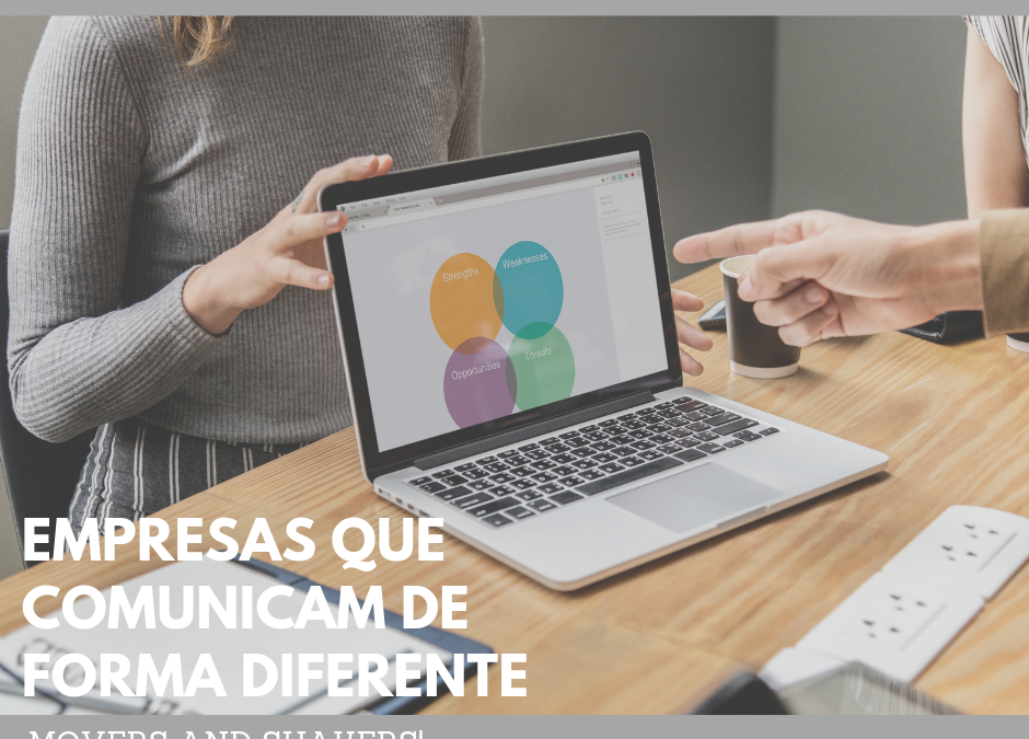 MOVERS AND SHAKERS | Empresas que comunicam de forma diferente