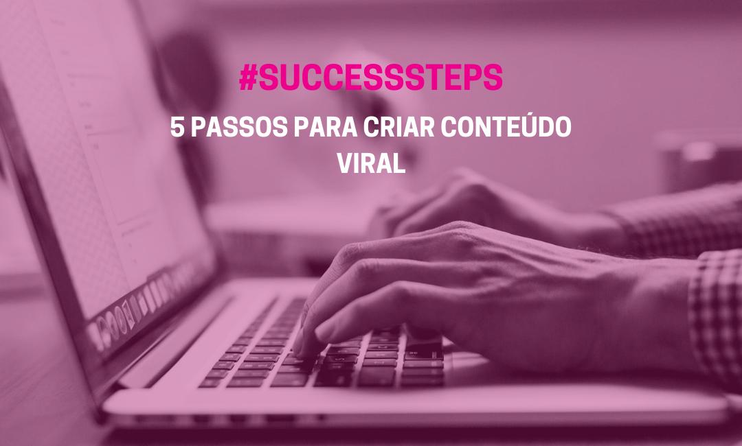 5 Passos para criar conteúdo viral